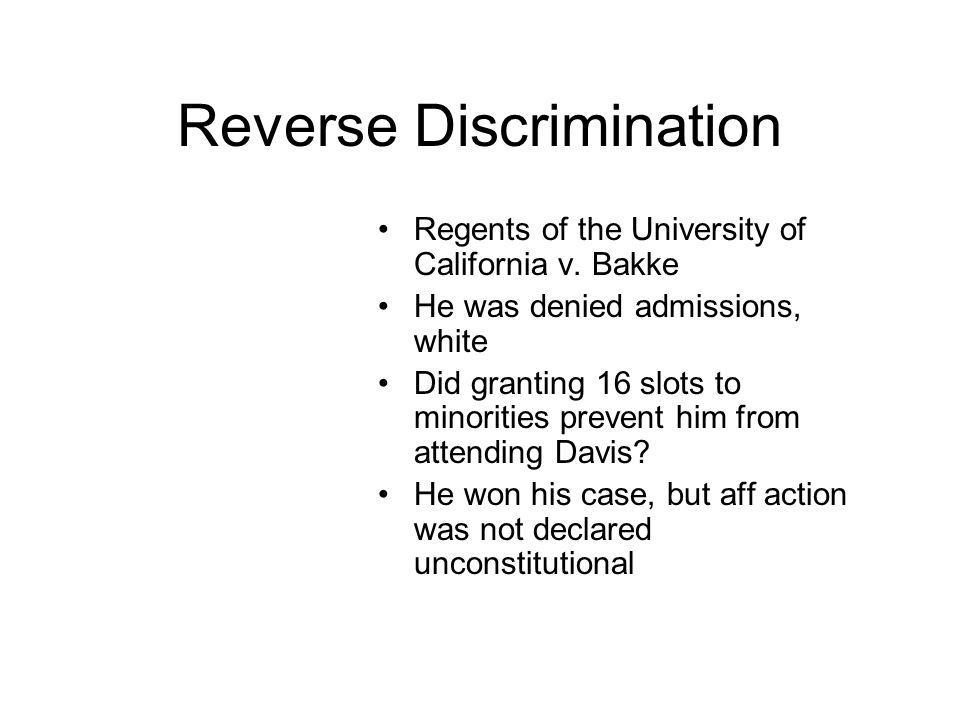 Reverse Discrimination Regents of the University of California v. Bakke He was denied admissions, white Did granting 16 slots to minorities prevent hi
