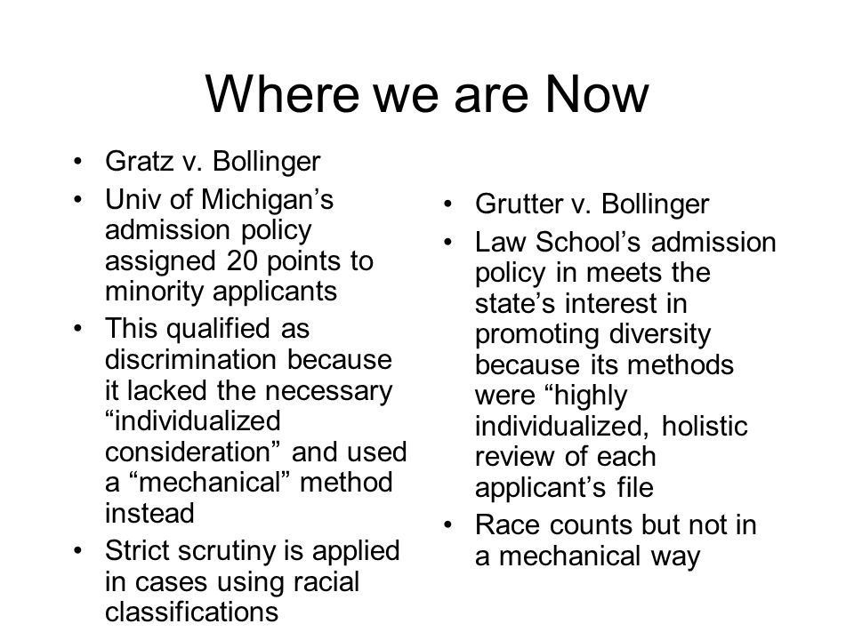 Where we are Now Gratz v. Bollinger Univ of Michigans admission policy assigned 20 points to minority applicants This qualified as discrimination beca