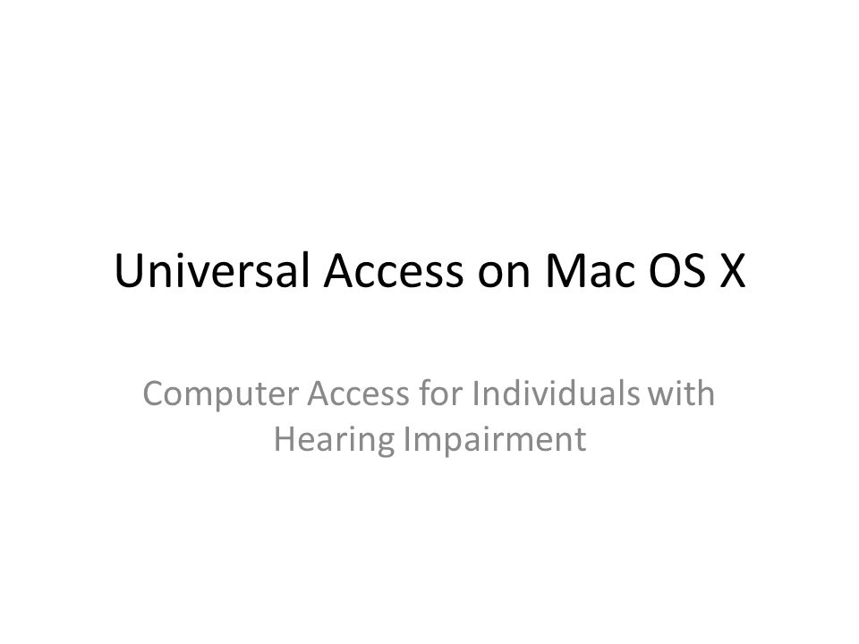 Universal Access on Mac OS X Computer Access for Individuals with Hearing Impairment