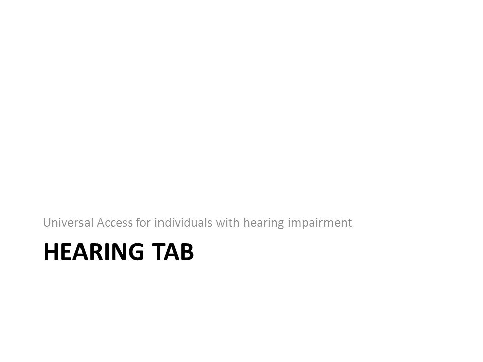 HEARING TAB Universal Access for individuals with hearing impairment