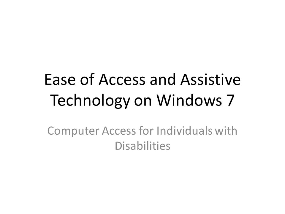 Ease of Access and Assistive Technology on Windows 7 Computer Access for Individuals with Disabilities