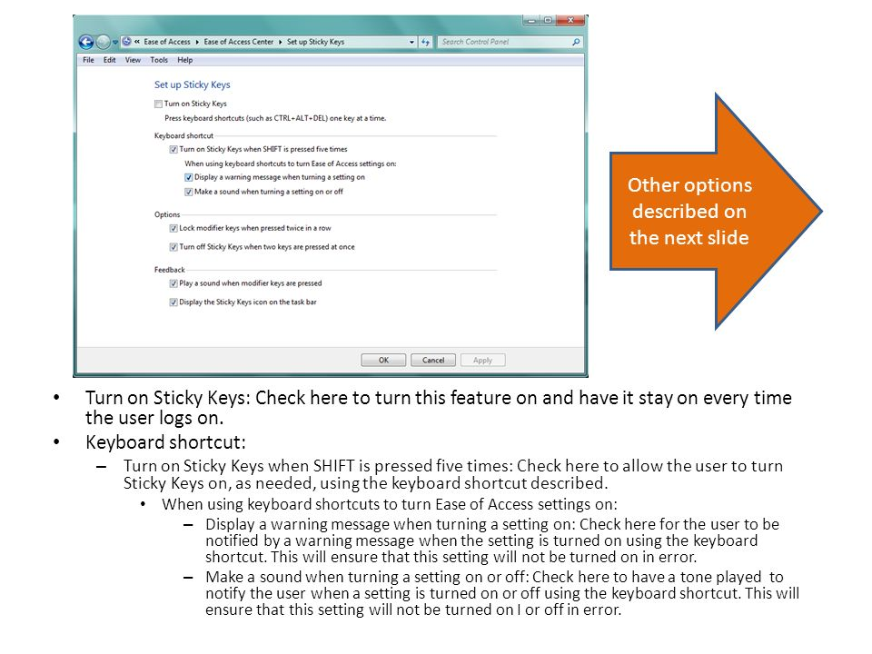 Turn on Sticky Keys: Check here to turn this feature on and have it stay on every time the user logs on.