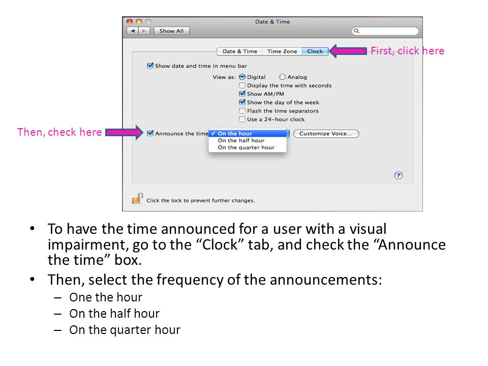 To have the time announced for a user with a visual impairment, go to the Clock tab, and check the Announce the time box.