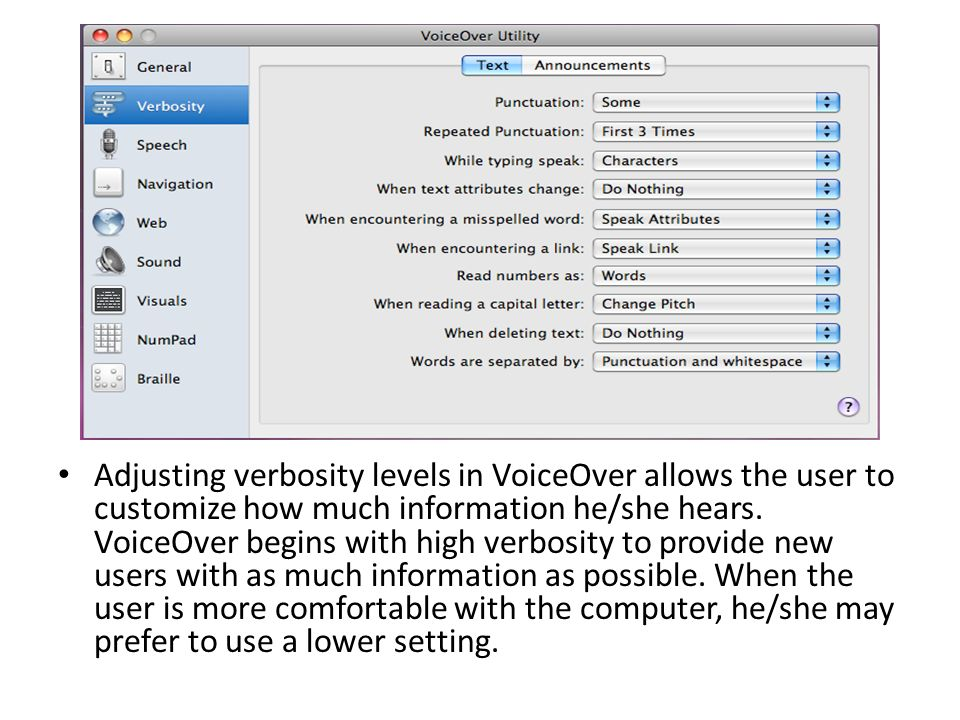Adjusting verbosity levels in VoiceOver allows the user to customize how much information he/she hears.