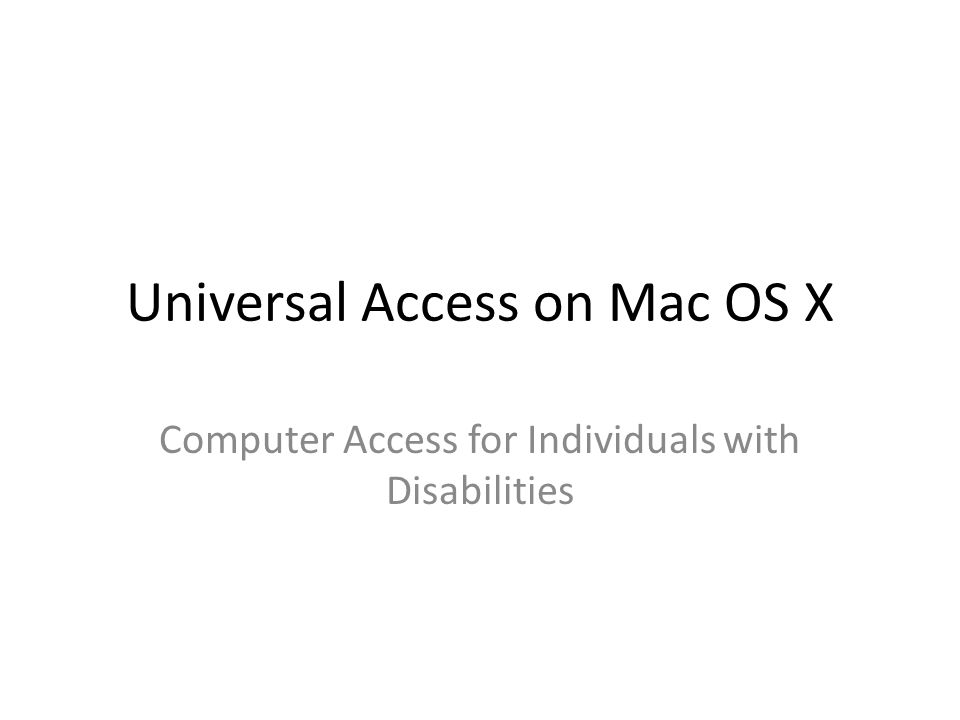 Universal Access on Mac OS X Computer Access for Individuals with Disabilities