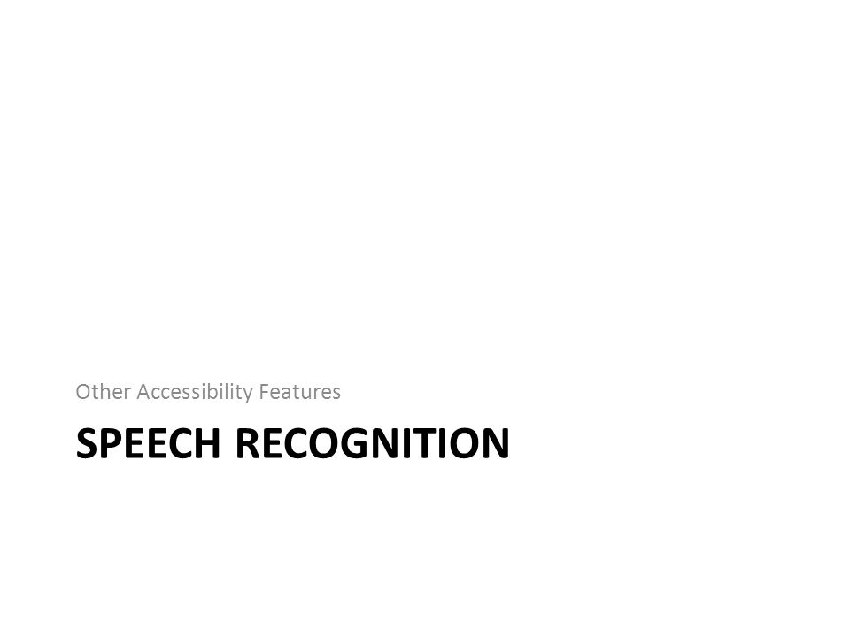 SPEECH RECOGNITION Other Accessibility Features