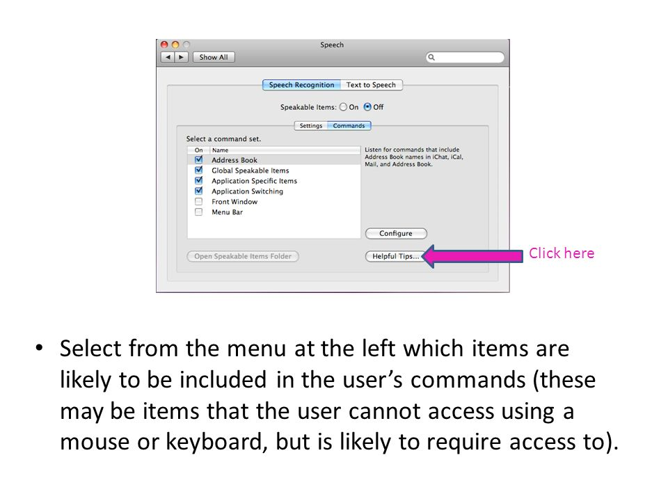 Select from the menu at the left which items are likely to be included in the users commands (these may be items that the user cannot access using a mouse or keyboard, but is likely to require access to).