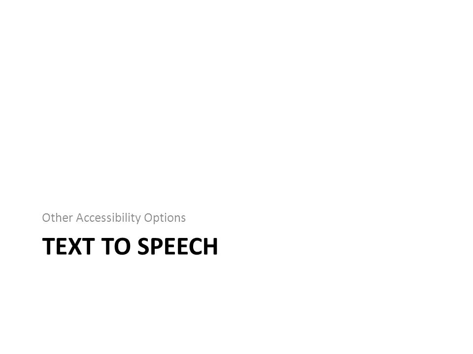 TEXT TO SPEECH Other Accessibility Options