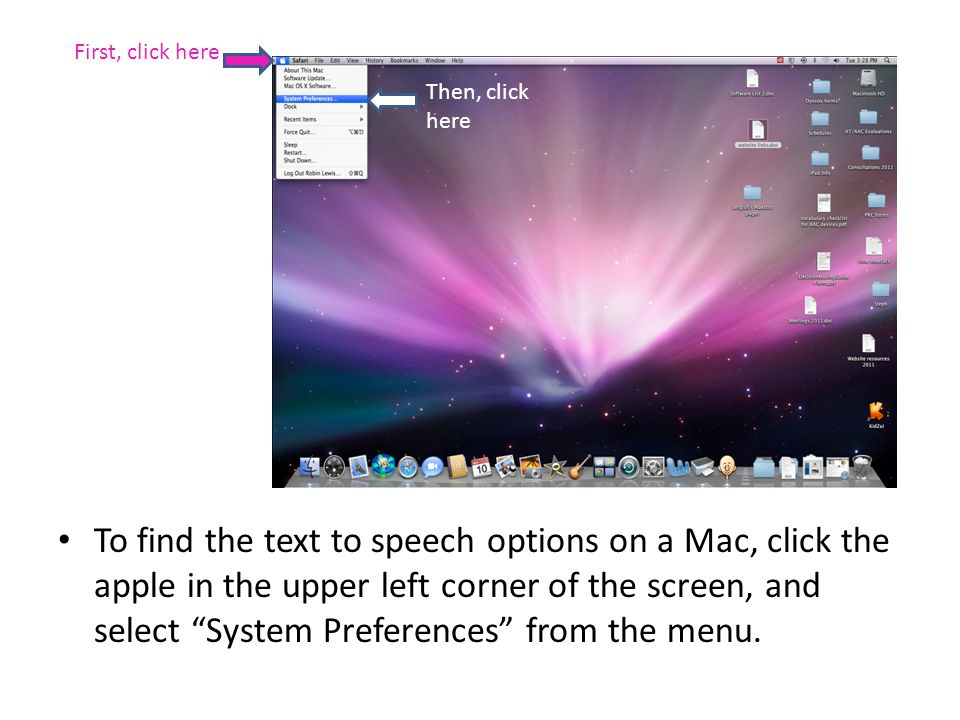 To find the text to speech options on a Mac, click the apple in the upper left corner of the screen, and select System Preferences from the menu.