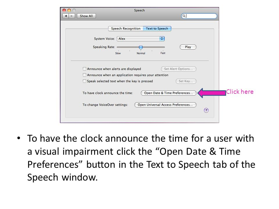 To have the clock announce the time for a user with a visual impairment click the Open Date & Time Preferences button in the Text to Speech tab of the Speech window.