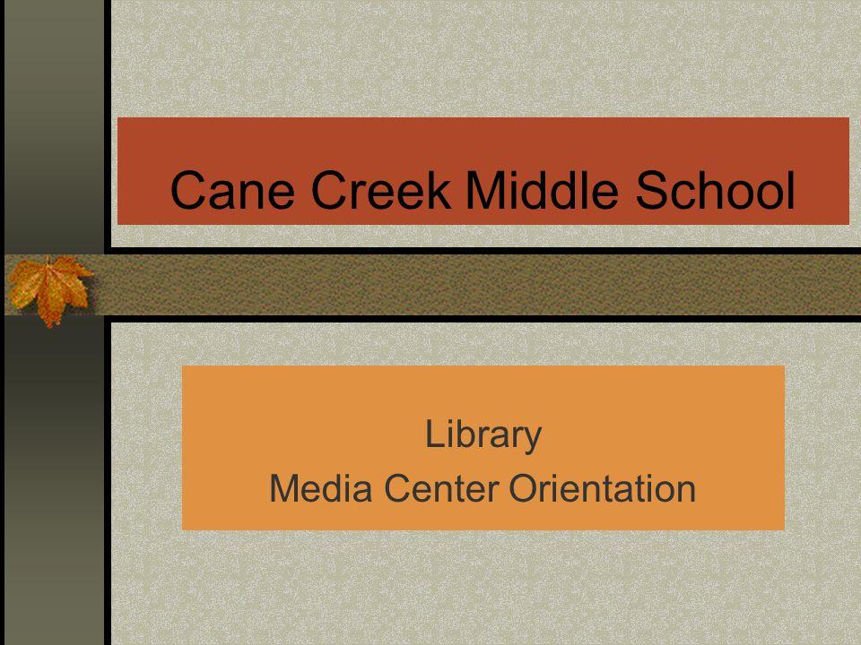Cane Creek Middle School Library Media Center Orientation
