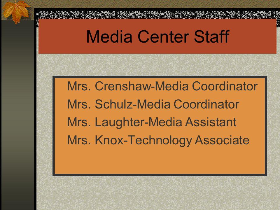 Media Center Staff Mrs. Crenshaw-Media Coordinator Mrs. Schulz-Media Coordinator Mrs. Laughter-Media Assistant Mrs. Knox-Technology Associate