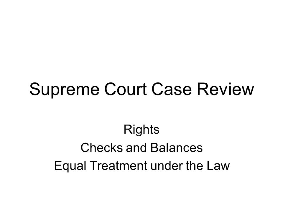 Supreme Court Case Review Rights Checks and Balances Equal Treatment under the Law