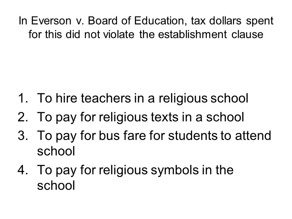 In Everson v. Board of Education, tax dollars spent for this did not violate the establishment clause 1.To hire teachers in a religious school 2.To pa