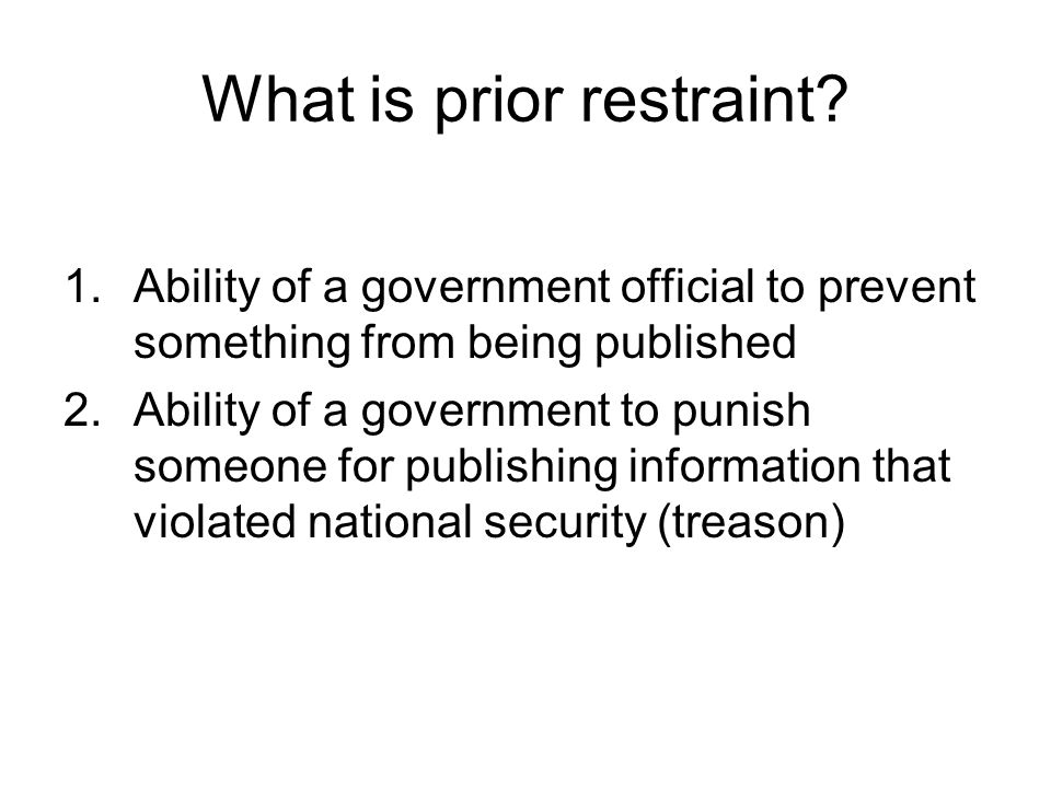 What is prior restraint? 1.Ability of a government official to prevent something from being published 2.Ability of a government to punish someone for