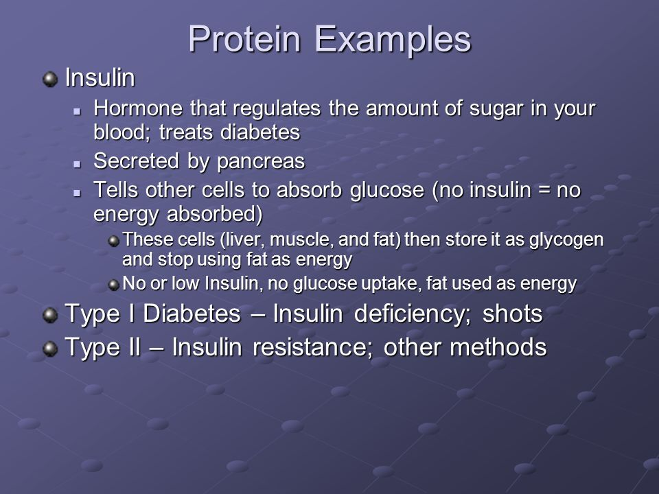 Protein Examples Insulin Hormone that regulates the amount of sugar in your blood; treats diabetes Hormone that regulates the amount of sugar in your