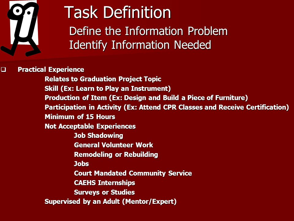 Task Definition Practical Experience Practical Experience Relates to Graduation Project Topic Skill (Ex: Learn to Play an Instrument) Production of It