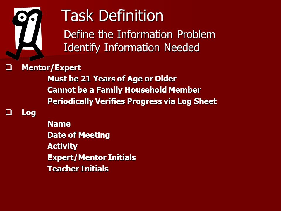Task Definition Mentor/Expert Mentor/Expert Must be 21 Years of Age or Older Cannot be a Family Household Member Periodically Verifies Progress via Lo