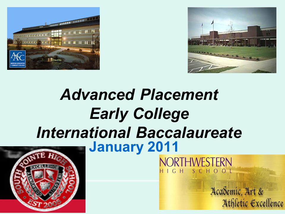 Advanced Placement Early College International Baccalaureate January 2011