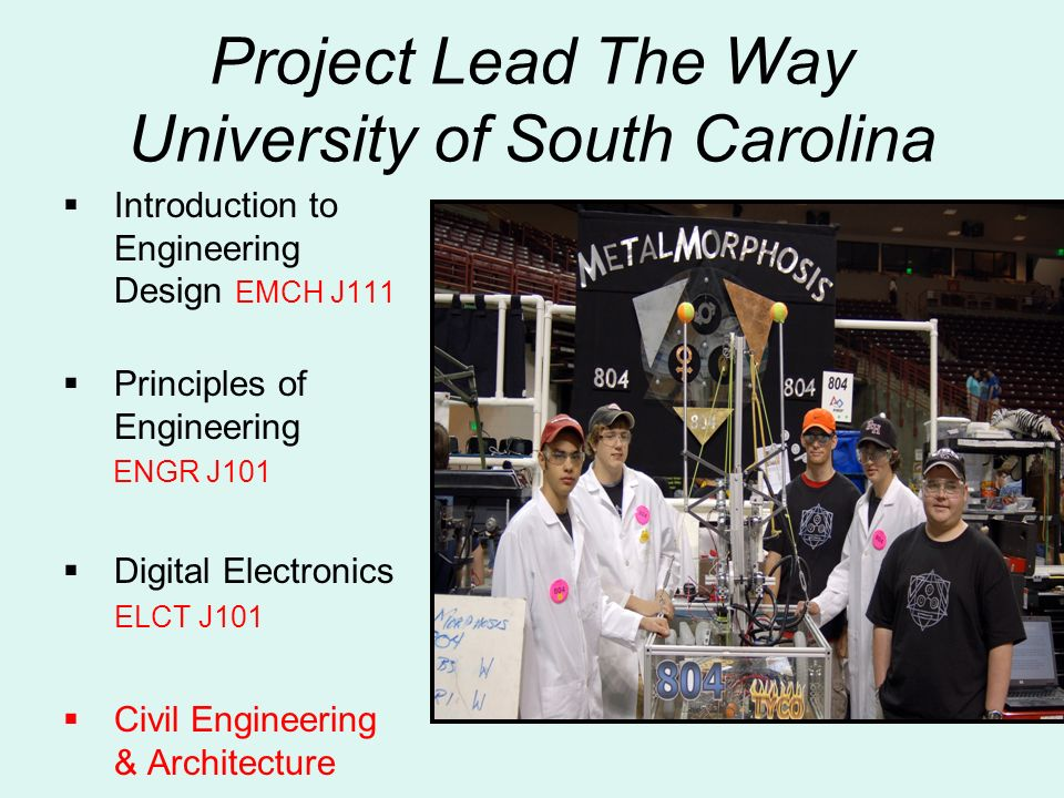 Project Lead The Way University of South Carolina Introduction to Engineering Design EMCH J111 Principles of Engineering ENGR J101 Digital Electronics ELCT J101 Civil Engineering & Architecture