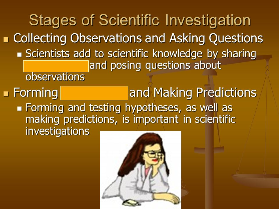 Stages of Scientific Investigation Collecting Observations and Asking Questions Collecting Observations and Asking Questions Scientists add to scienti