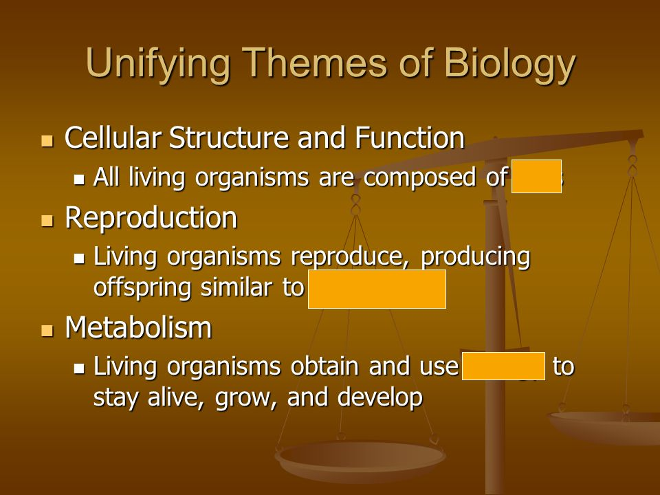 Unifying Themes of Biology Cellular Structure and Function Cellular Structure and Function All living organisms are composed of cells All living organ