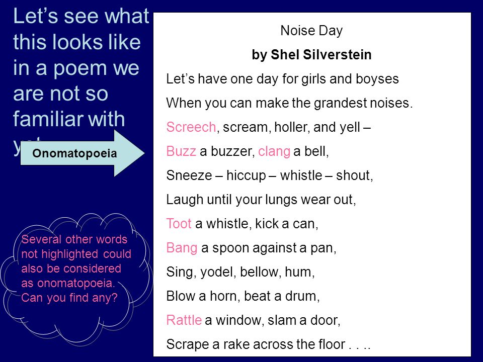 Lets see what this looks like in a poem we are not so familiar with yet. Noise Day by Shel Silverstein Lets have one day for girls and boyses When you
