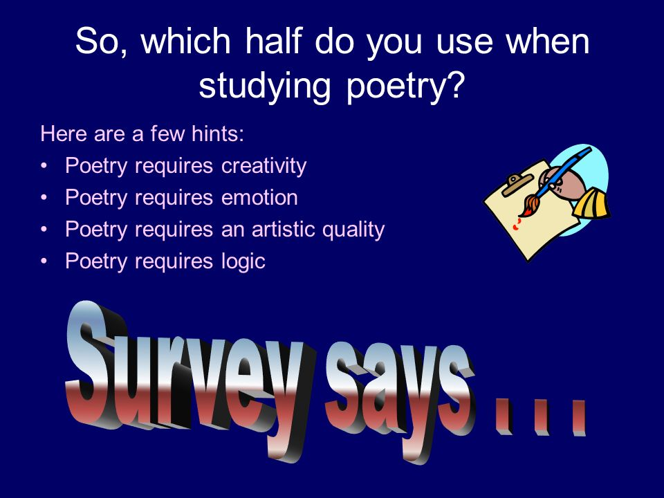 So, which half do you use when studying poetry? Here are a few hints: Poetry requires creativity Poetry requires emotion Poetry requires an artistic q