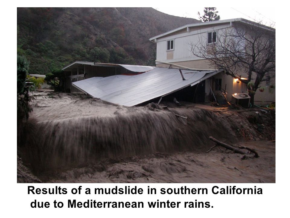 Results of a mudslide in southern California due to Mediterranean winter rains.