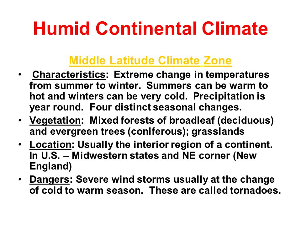 Humid Continental Climate Middle Latitude Climate Zone Characteristics: Extreme change in temperatures from summer to winter. Summers can be warm to h
