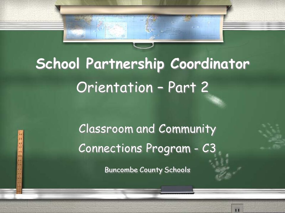 School Partnership Coordinator Orientation – Part 2 Classroom and Community Connections Program - C3 Buncombe County Schools Classroom and Community C