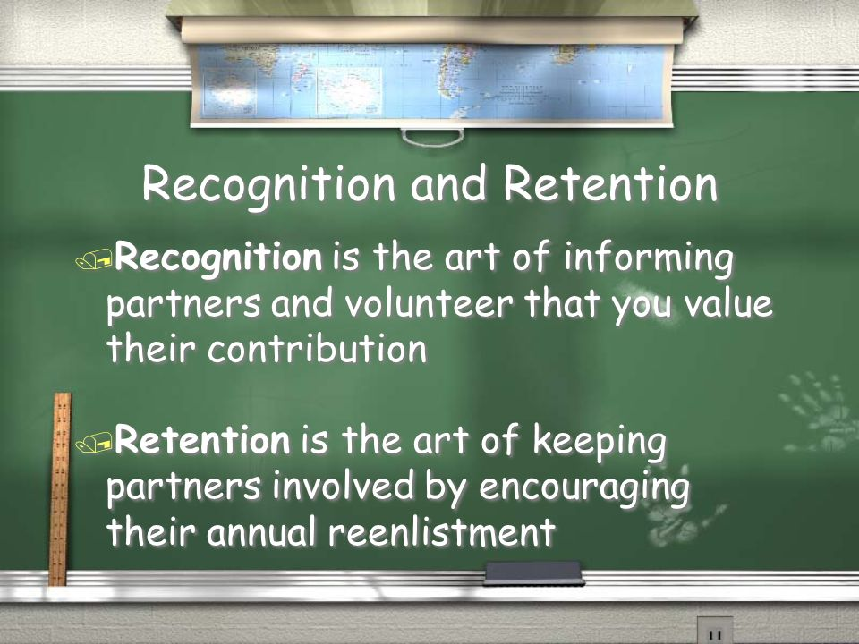 / Recognition is the art of informing partners and volunteer that you value their contribution / Retention is the art of keeping partners involved by encouraging their annual reenlistment / Recognition is the art of informing partners and volunteer that you value their contribution / Retention is the art of keeping partners involved by encouraging their annual reenlistment Recognition and Retention