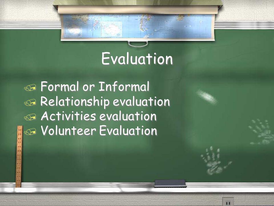 Evaluation / Formal or Informal / Relationship evaluation / Activities evaluation / Volunteer Evaluation / Formal or Informal / Relationship evaluation / Activities evaluation / Volunteer Evaluation