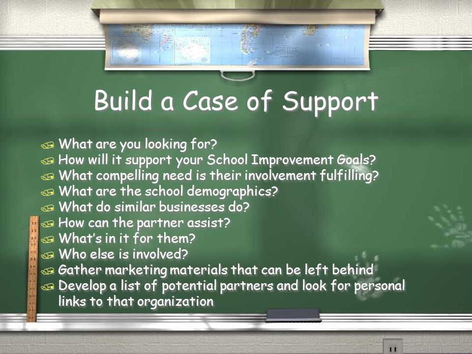 Build a Case of Support / What are you looking for? / How will it support your School Improvement Goals? / What compelling need is their involvement f