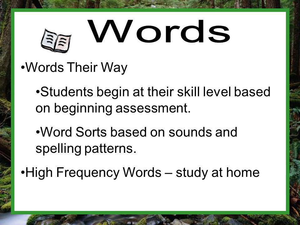 Words Their Way Students begin at their skill level based on beginning assessment.
