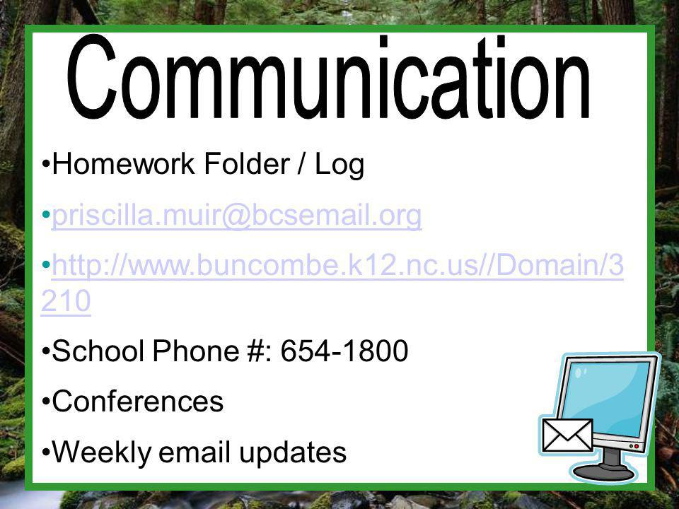 Homework Folder / Log priscilla.muir@bcsemail.org http://www.buncombe.k12.nc.us//Domain/3 210 http://www.buncombe.k12.nc.us//Domain/3 210 School Phone #: 654-1800 Conferences Weekly email updates