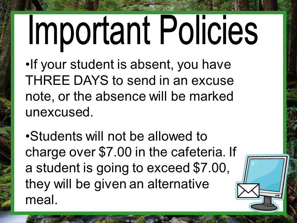If your student is absent, you have THREE DAYS to send in an excuse note, or the absence will be marked unexcused.