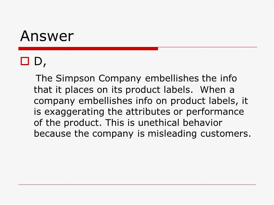 Answer D, The Simpson Company embellishes the info that it places on its product labels.