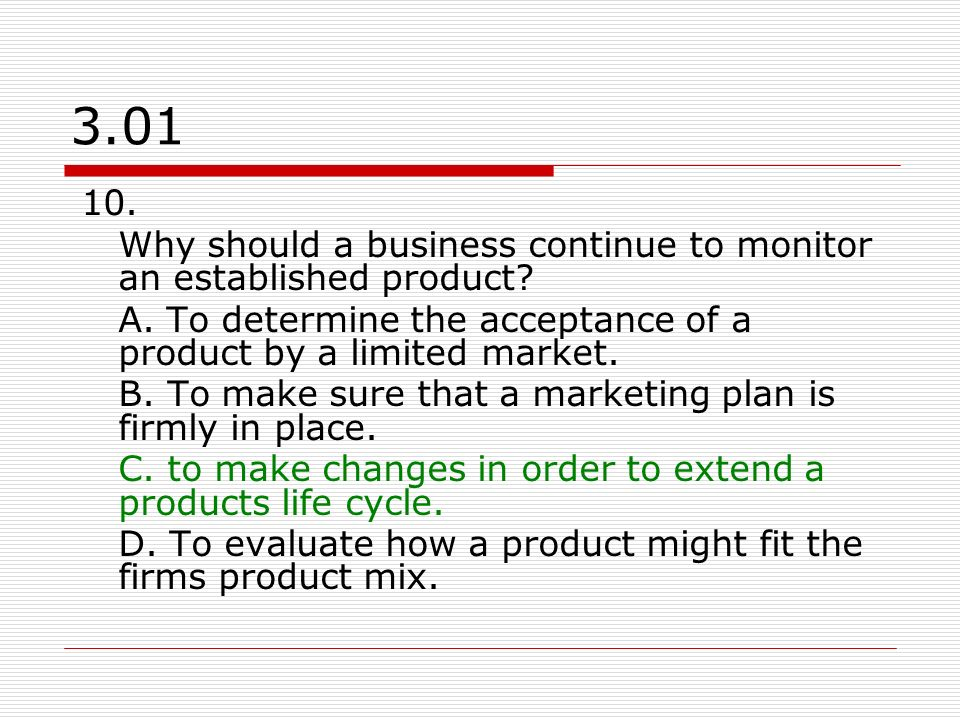 3.01 10.Why should a business continue to monitor an established product.