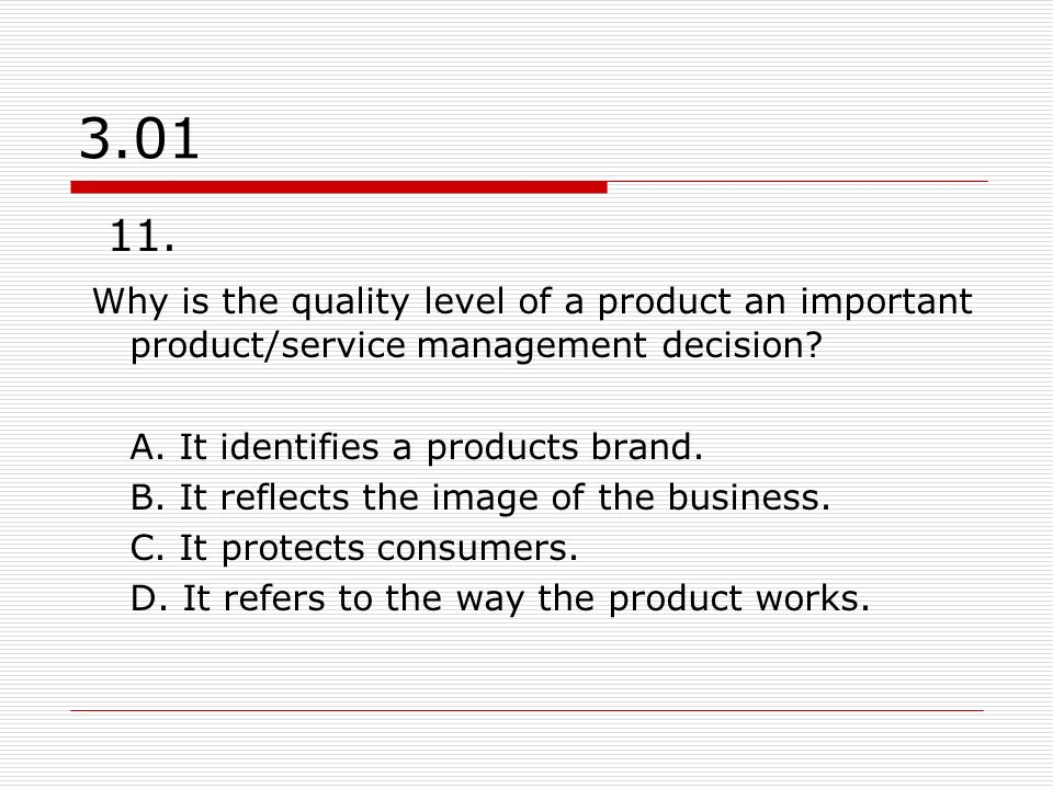 3.01 11.Why is the quality level of a product an important product/service management decision.