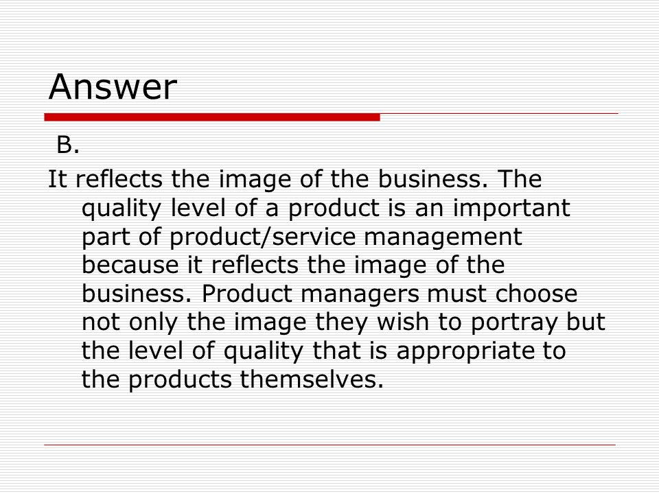 Answer B.It reflects the image of the business.