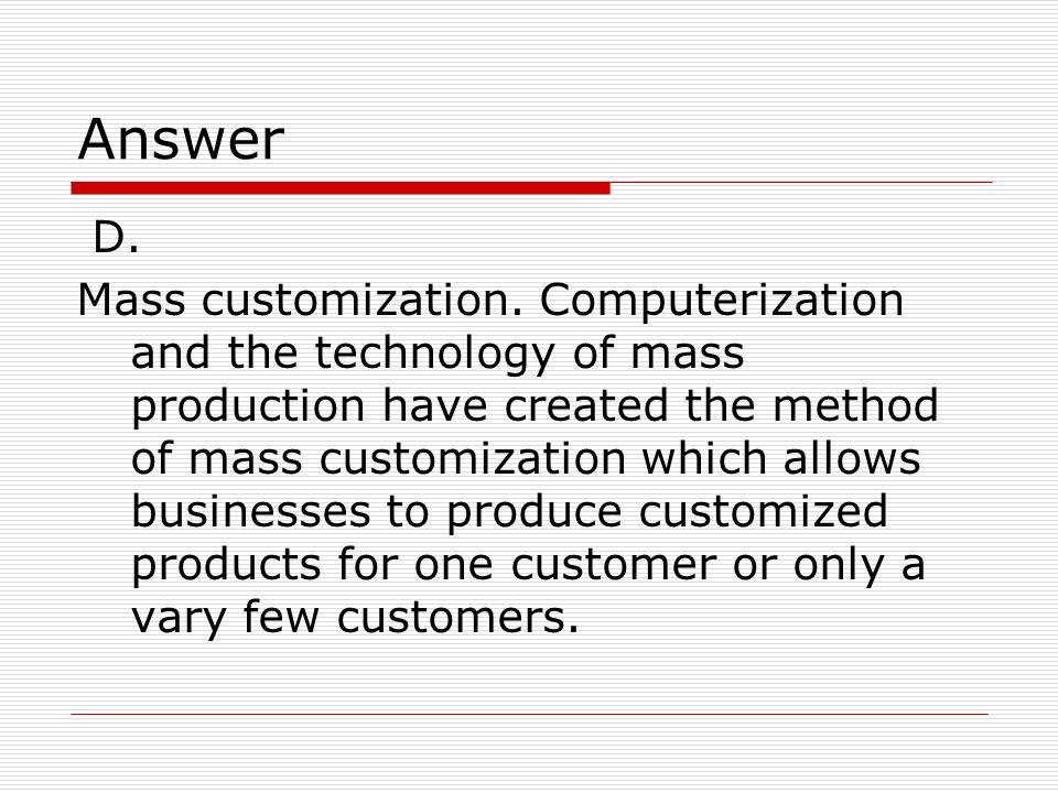Answer D.Mass customization.