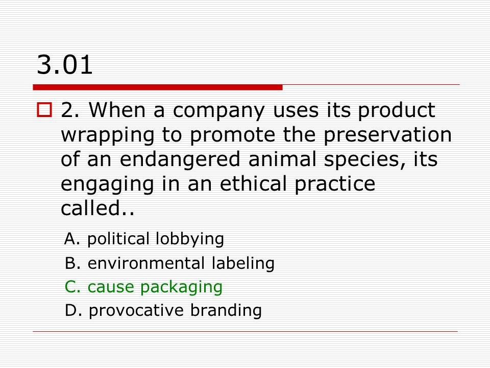 3.01 2. When a company uses its product wrapping to promote the preservation of an endangered animal species, its engaging in an ethical practice call