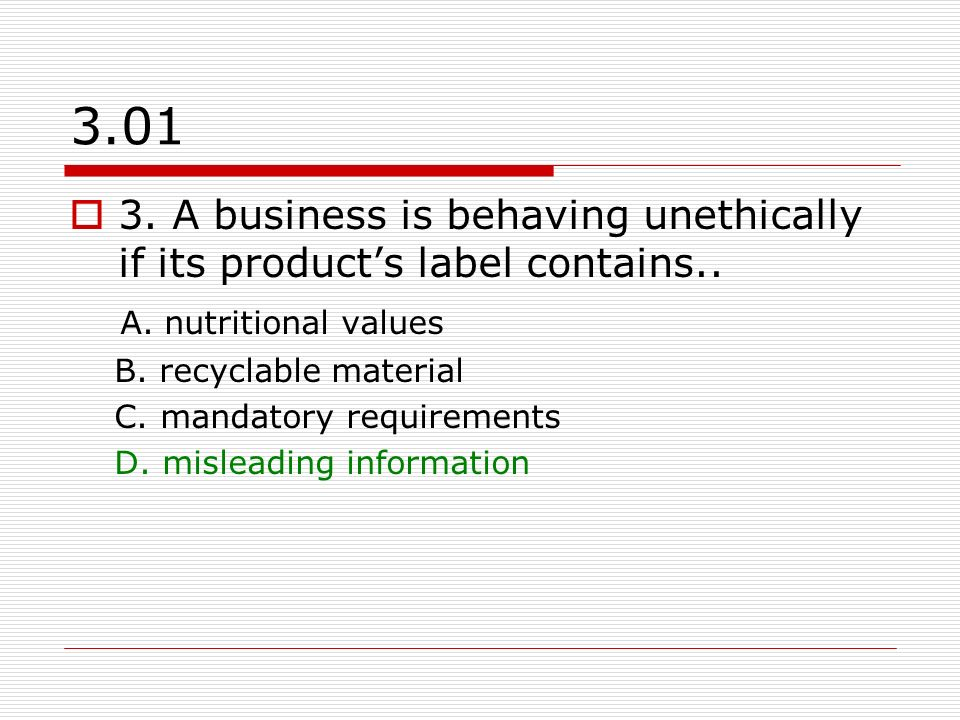 3.01 3.A business is behaving unethically if its products label contains..