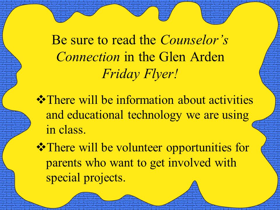 Be sure to read the Counselors Connection in the Glen Arden Friday Flyer! There will be information about activities and educational technology we are
