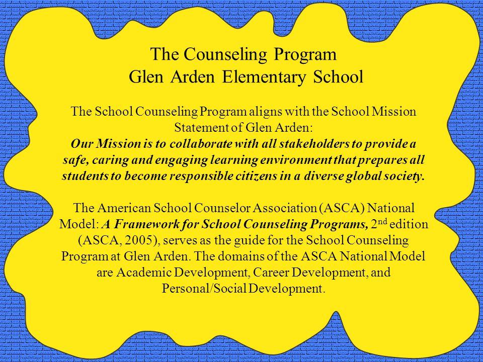 The Counseling Program Glen Arden Elementary School The School Counseling Program aligns with the School Mission Statement of Glen Arden: Our Mission