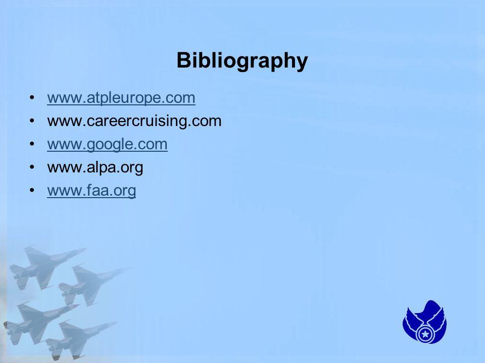 Bibliography www.atpleurope.com www.careercruising.com www.google.com www.alpa.org www.faa.org