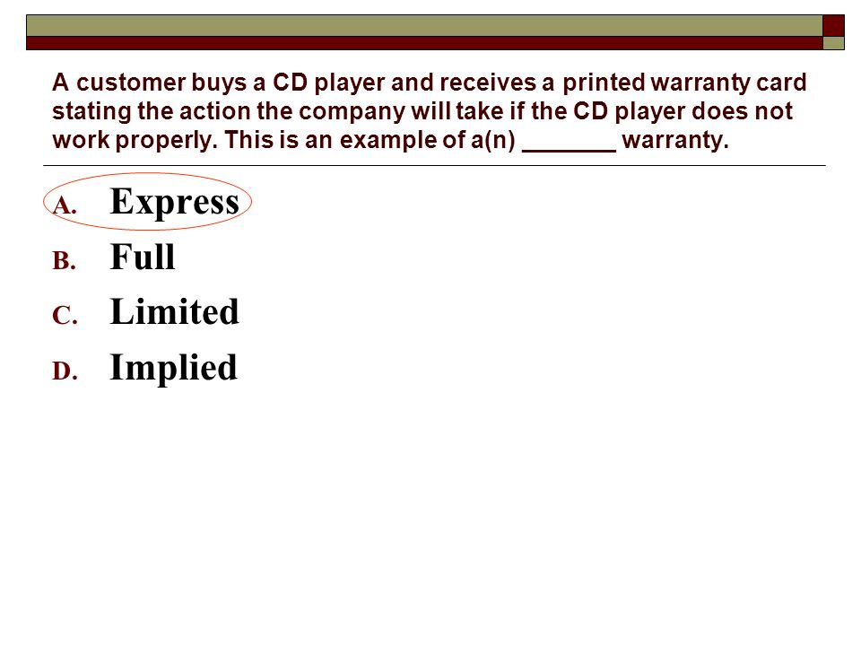 A customer buys a CD player and receives a printed warranty card stating the action the company will take if the CD player does not work properly. Thi