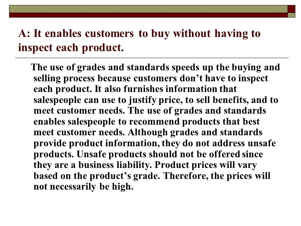 A: It enables customers to buy without having to inspect each product. The use of grades and standards speeds up the buying and selling process becaus