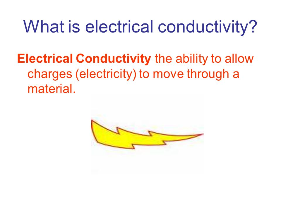 What is electrical conductivity? Electrical Conductivity the ability to allow charges (electricity) to move through a material.